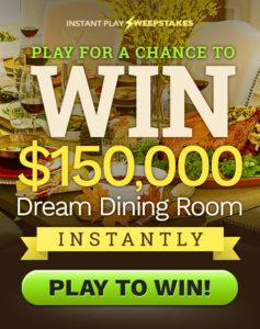 $150,000 Dream Dining Room Sweepstakes