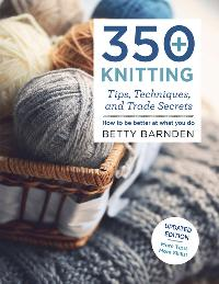 350+ Knitting Tips, Techniques & Trade Secrets