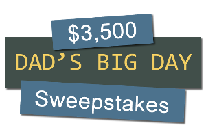 Dad's Big Day Sweepstakes ~ Win $3,500 Cash!
