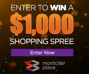 Enter to WIN a $1,000 Shopping Spree at Montclair Place. [CLICK HERE]