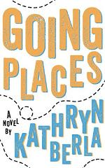Going Places by Kathryn Berla - Book Review & Giveaway