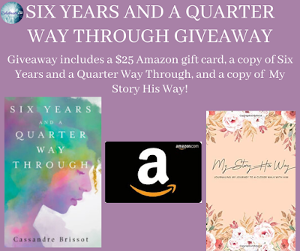 Grand prize package of a copy of Six Years And A Quarter Way Through, 1 journal (My Story His Way: Journaling your journey to a closer walk with Him), and a $25 Amazon gift card!!