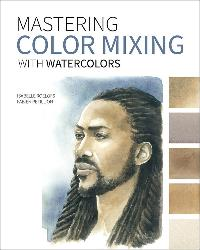 """Mastering Color Mixing with Watercolors Book Giveaway"""""""