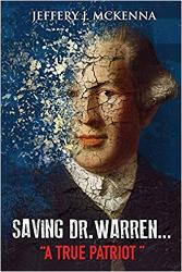 """One Grand Prize winner will receive a Saving Dr Warren Prize Pack! It includes:  A copy of Saving Dr. Warren … """"A True Patriot,""""autographed by Jeffery McKenna & A 1700's musket ball replica 2 more winners will each receive a signed copy of book!"""