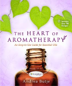 The Heart of Aromatherapy, An Easy-to-Use Guide for Essential Oils