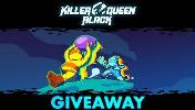 3 WINNERS WILL WIN : Killer Queen Black Any Platform: 2 FREE KEYS!