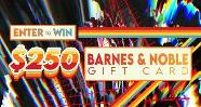 WIN A $250 GIFT CARD TO BARNES & NOBLE!