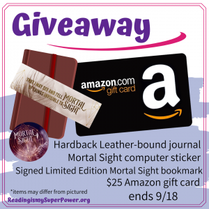 Win a Hardback Leather-bound journal, a Mortal Sight computer sticker, a Signed Limited Edition Mortal Sight bookmark, and a $25 Amazon gift card!