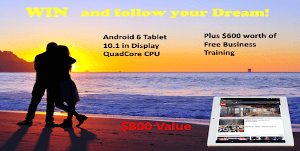Win and follow your dream. Fabulous Tablet and $600 of free business training