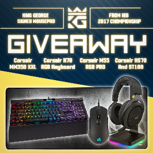 Win : Corsair K70 RGB Keyboard ; Corsair HS70 Wireless Headset ; Corsair ST100 RGB Stand ; Corsair M55 RGB PRO Mouse  ;MM350 Premium XL Mouse Pad ; King George's Signed Mousepad From 2017 World Championship