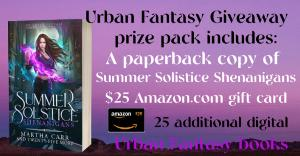 Win one (1) paperback copy of the Summer Solstice Shenanigans Anthology, twenty five (25) additional digital Urban Fantasy books and a $25 (US dollar) Amazon Gift-card for a single lucky winner!