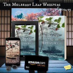 Winner will receive a copy of  audiobook for Linda's award-winning debut novel, The Plum Blooms in Winter, her latest release, The Mulberry Leaf Whispers, in winner's choice of Kindle or paperback format & a $10 Amazon gift card!